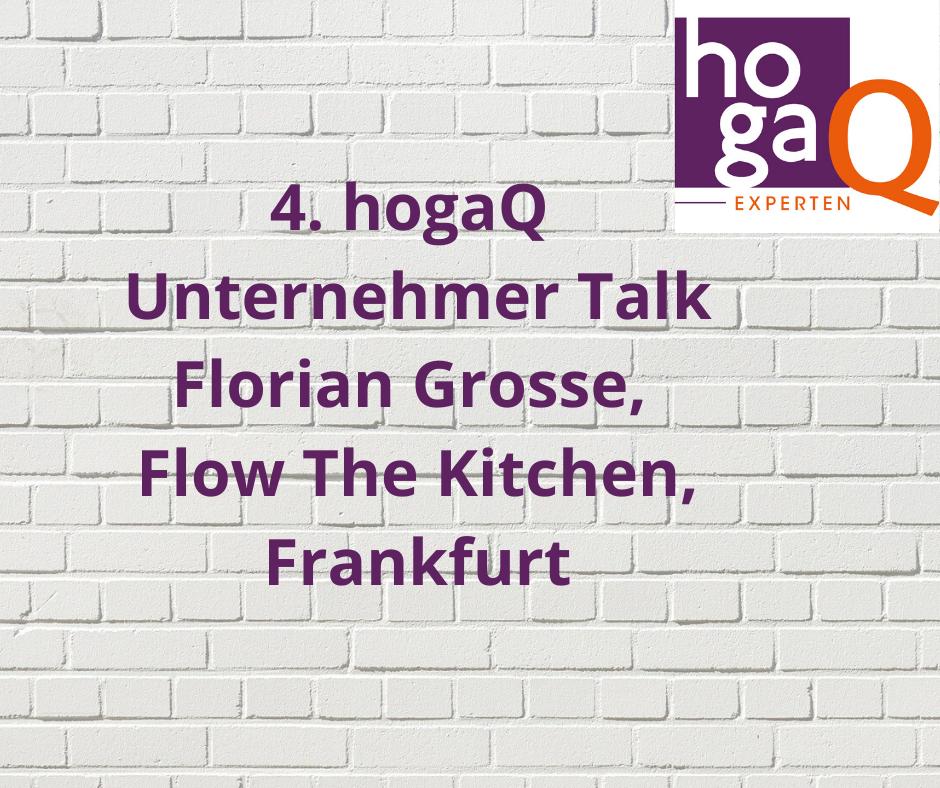 4. Unternehmer Talk – Florian Grosse, Flow The Kitchen, Frankfurt